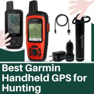 Best Garmin Handheld GPS For Hunting and Hiking