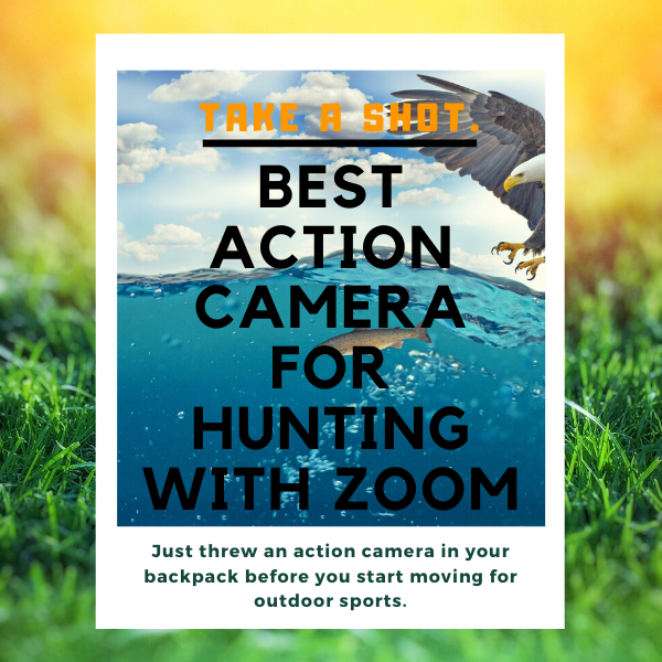 best action camera for hunting with zoom
