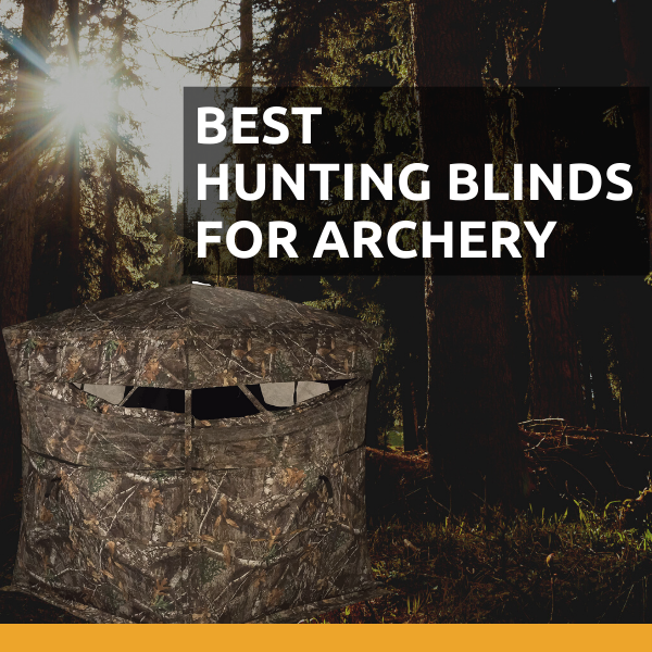 Best Hunting Blinds for Archery