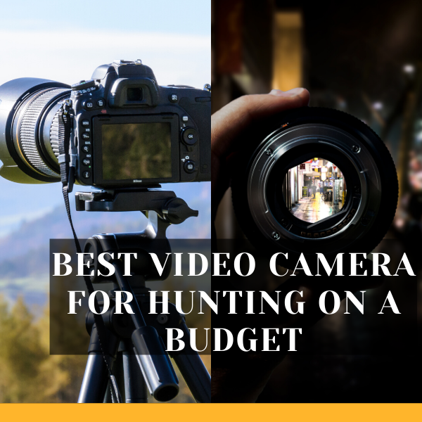 Best Video Camera for Hunting on a Budget